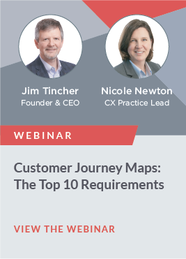"A customer journey map is the cornerstone of an effective customer experience program. But there's no ""standard"" map to rely on, because there's no ""standard"" customer experience. So how can you make sure your map will be effective, actionable, and attractive…and get results? Join Jim Tincher and Nicole Newton for a webinar exploring the key map elements that will help you gain buy-in from leadership, drive innovation and experience improvement, and achieve your financial goals."